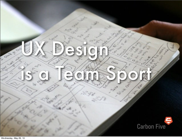 UX Designis a Team SportWednesday, May 29, 13