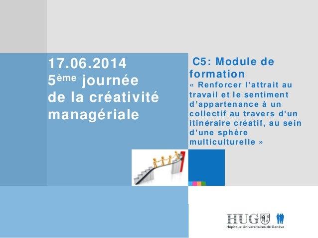 Etre les premiers pour vous Etre les premiers pour vous 17.06.2014 5ème journée de la créativité managériale C5: Module de...