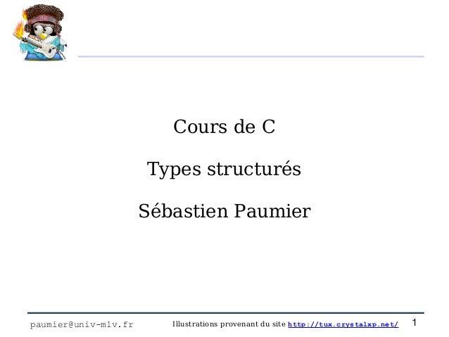 Cours de C                      Types structurés                      Sébastien Paumierpaumier@univ-mlv.fr      Illustrati...