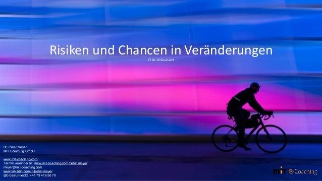 Risiken und Chancen in Veränderungen17.10.19 Küssnacht Dr. Peter Meyer MIT Coaching GmbH www.mit-coaching.com Termin verei...