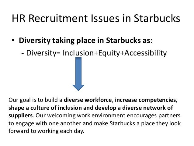 starbucks workforce diversity Managing diversity at workplace: a case  the businesses case predicted a range of benefits resulting from greater workforce diversity  managing diversity at.