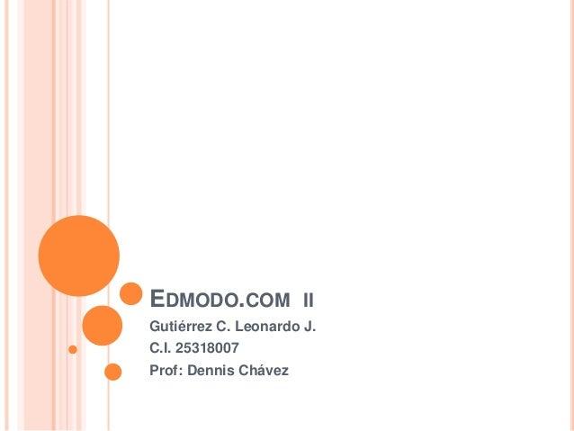 EDMODO.COM II  Gutiérrez C. Leonardo J.  C.I. 25318007  Prof: Dennis Chávez