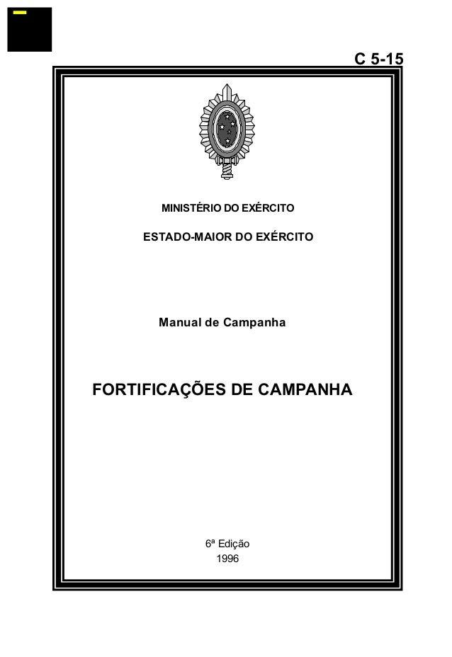 MINISTÉRIO DO EXÉRCITO  ESTADO-MAIOR DO EXÉRCITO  C 5-15  Manual de Campanha  FORTIFICAÇÕES DE CAMPANHA  6ª Edição  1996  ...
