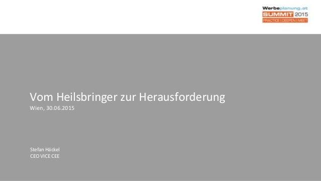 Vom Heilsbringer zur Herausforderung Wien, 30.06.2015 Stefan Häckel CEO VICE CEE