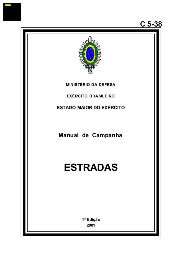 1ª Edição  2001  C 5-38  MINISTÉRIO DA DEFESA  EXÉRCITO BRASILEIRO  ESTADO-MAIOR DO EXÉRCITO  Manual de Campanha  ESTRADAS...