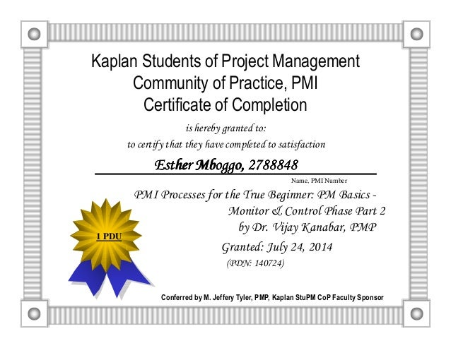 Kaplan Students of Project Management Community of Practice, PMI Certificate of Completion is hereby granted to: to certif...
