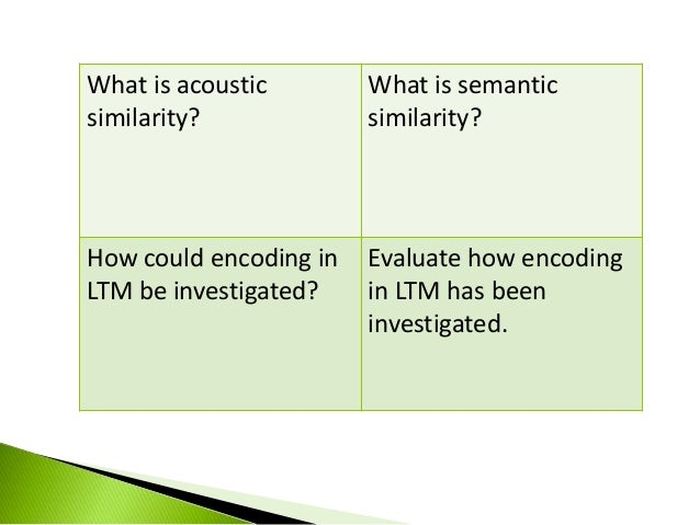 outline and evaluate research into encoding Semantics does not always play a role in encoding  early research has shown  that semantically related cues should be.