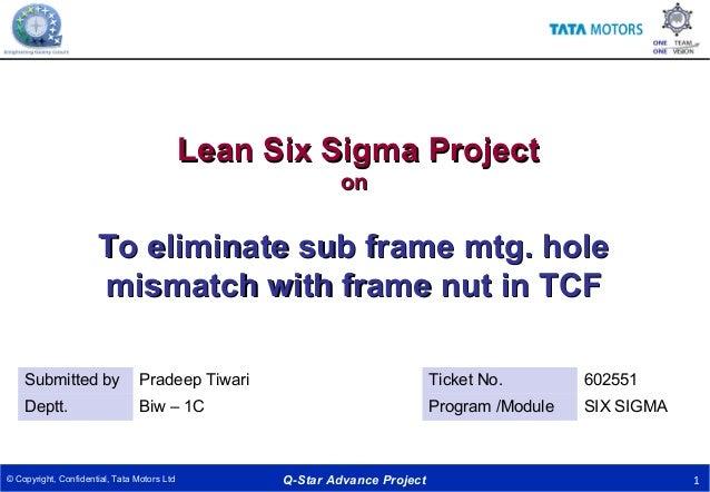 Q-Star Advance Project 1© Copyright, Confidential, Tata Motors Ltd Lean Six Sigma ProjectLean Six Sigma Project onon To el...