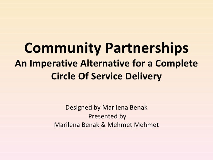 Community Partnerships An Imperative Alternative for a Complete Circle Of Service Delivery Designed by Marilena Benak Pres...