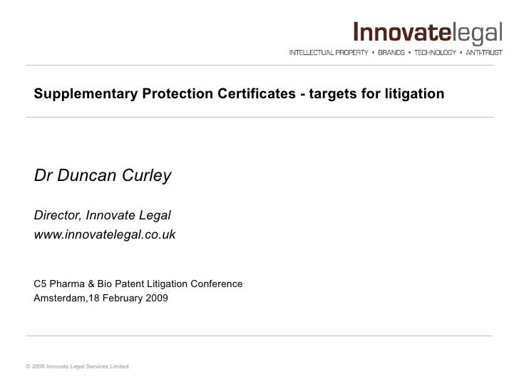 Supplementary Protection Certificates - targets for litigation  Dr Duncan Curley Director, Innovate Legal  www.innovateleg...