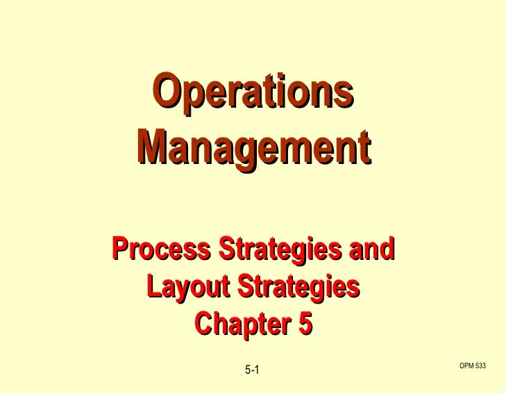 Operations Management  Process Strategies and  Layout Strategies Chapter 5 5- OPM 533