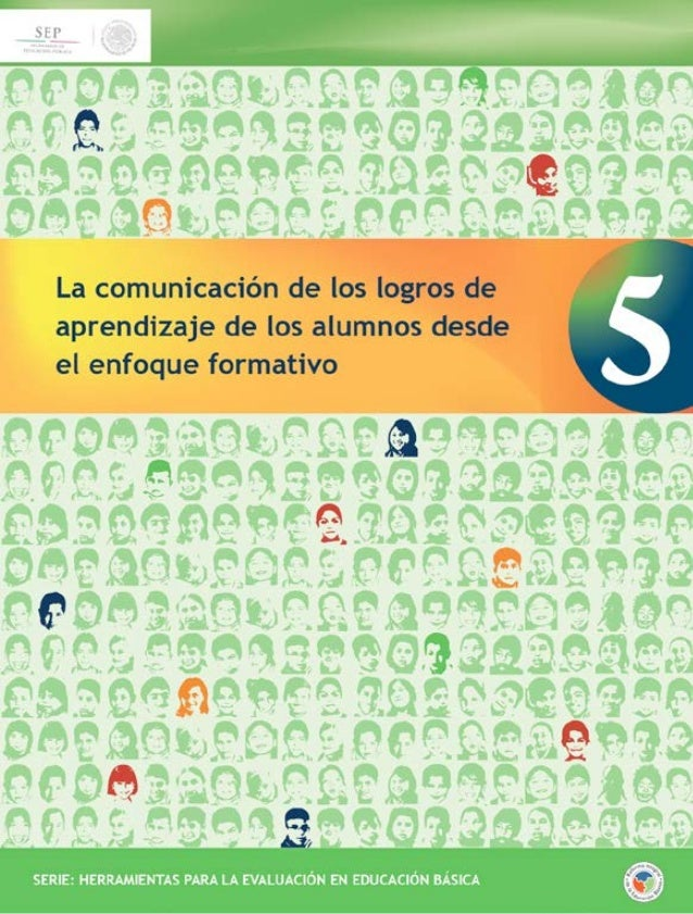 La comunicación de los logros de aprendizaje de los alumnos desde el enfoque formativo  SERIE: HERRAMIENTAS PARA LA EVALUA...