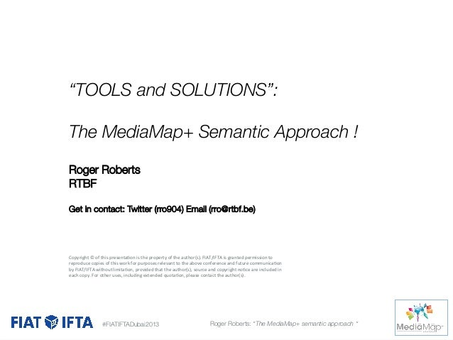"""""""TOOLS and SOLUTIONS"""":  The MediaMap+ Semantic Approach !   Roger Roberts RTBF  Get in contact: Twitter (rro904) Email (rr..."""