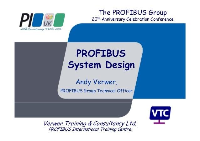 PROFIBUS System Design Andy Verwer, PROFIBUS Group Technical Officer Verwer Training & Consultancy Ltd. PROFIBUS Internati...