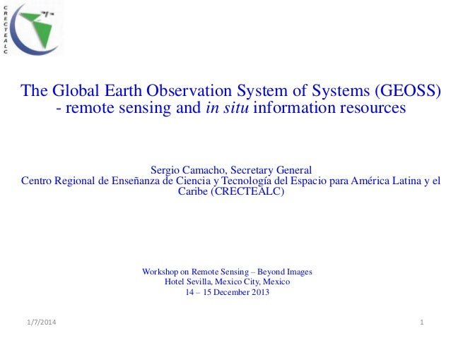 The Global Earth Observation System of Systems (GEOSS) - remote sensing and in situ information resources  Sergio Camacho,...