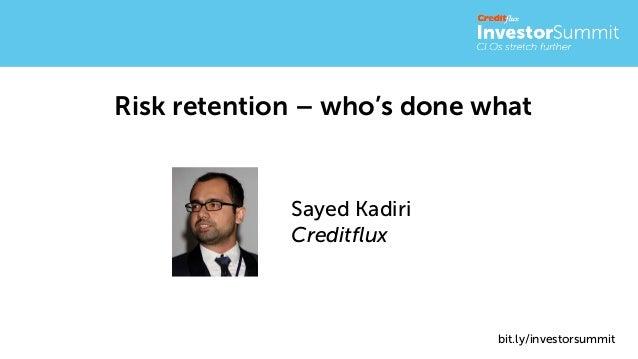Risk retention – who's done what Sayed Kadiri Creditflux bit.ly/investorsummit