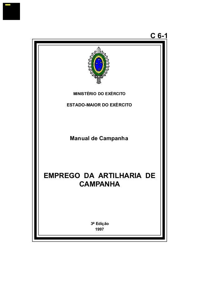 3ª Edição  1997  C 6-1  MINISTÉRIO DO EXÉRCITO  ESTADO-MAIOR DO EXÉRCITO  Manual de Campanha  EMPREGO DA ARTILHARIA DE  CA...