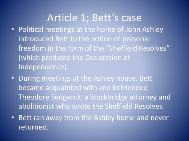 Article 1; Bett's case • Political meetings at the home of John Ashley introduced Bett to the notion of personal freedom i...