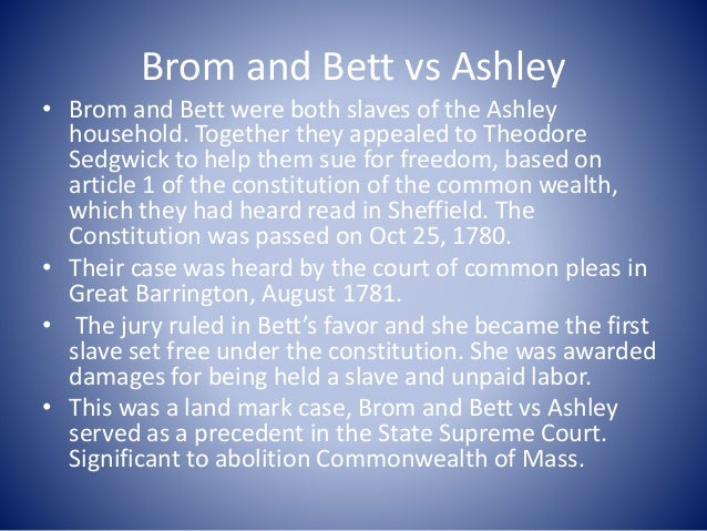 Brom and Bett vs Ashley • Brom and Bett were both slaves of the Ashley household. Together they appealed to Theodore Sedgw...