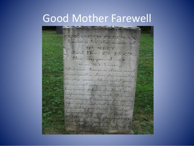 Epitaph Died December 28, 1829. Her supposed age was 85 years. She was born a slave, and remained a slave for nearly thirt...