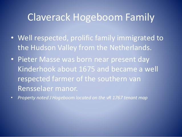 Claverack Hogeboom Family • Well respected, prolific family immigrated to the Hudson Valley from the Netherlands. • Pieter...