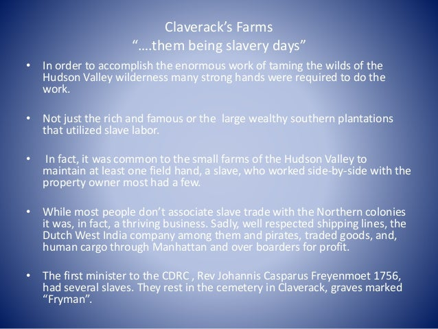 """Claverack's Farms """"….them being slavery days"""" • In order to accomplish the enormous work of taming the wilds of the Hudson..."""