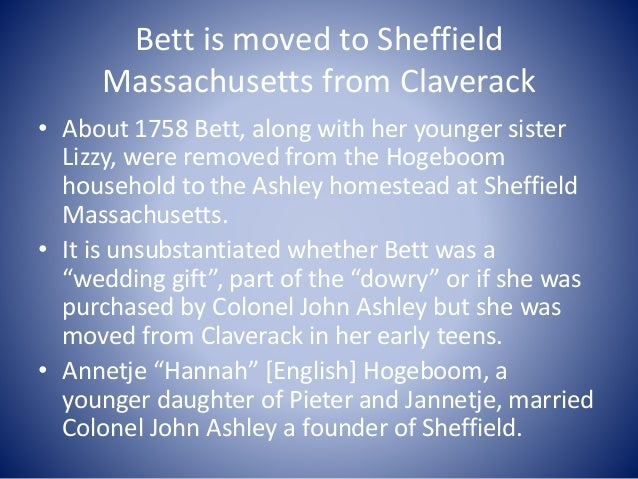 Bett is moved to Sheffield Massachusetts from Claverack • About 1758 Bett, along with her younger sister Lizzy, were remov...