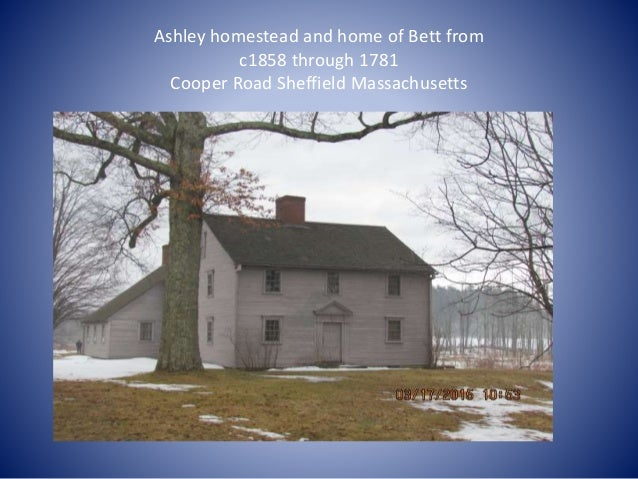 Ashley homestead and home of Bett from c1858 through 1781 Cooper Road Sheffield Massachusetts