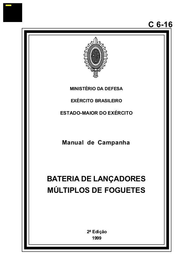2ª Edição  1999  C 6-16  MINISTÉRIO DA DEFESA  EXÉRCITO BRASILEIRO  ESTADO-MAIOR DO EXÉRCITO  Manual de Campanha  BATERIA ...