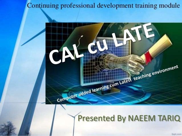 Presented By NAEEM TARIQ Continuing professional development training module