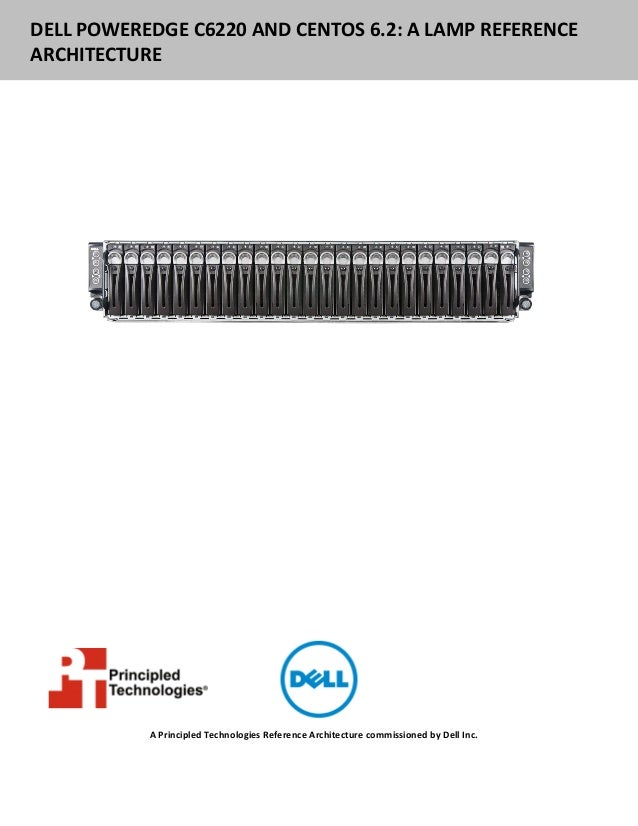 DELL POWEREDGE C6220 AND CENTOS 6.2: A LAMP REFERENCEARCHITECTURE           A Principled Technologies Reference Architectu...