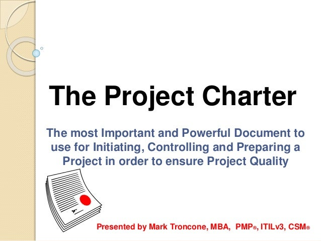 The Project Charter The most Important and Powerful Document to use for Initiating, Controlling and Preparing a Project in...