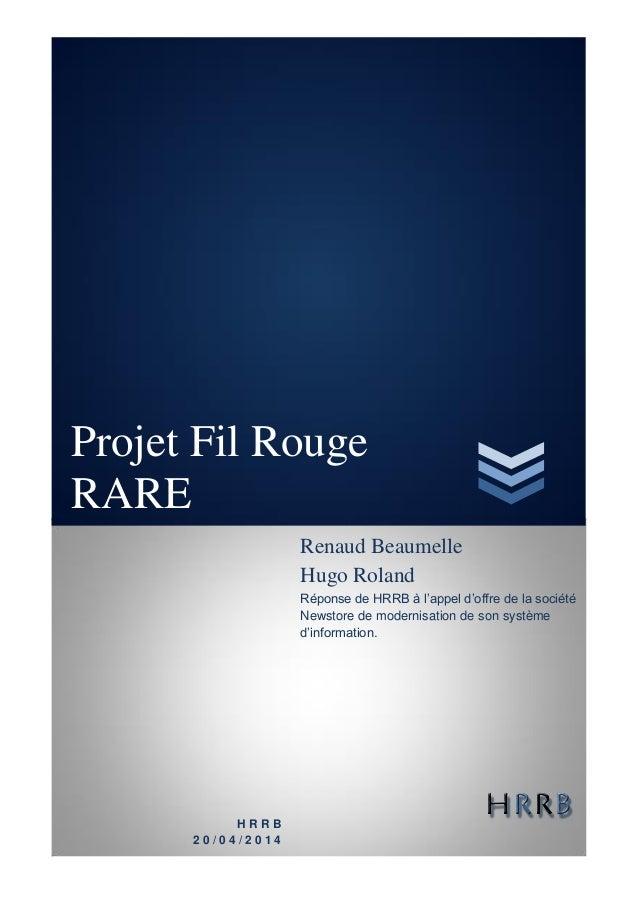 Projet Fil Rouge RARE H R R B 2 0 / 0 4 / 2 0 1 4 Renaud Beaumelle Hugo Roland Réponse de HRRB à l'appel d'offre de la soc...