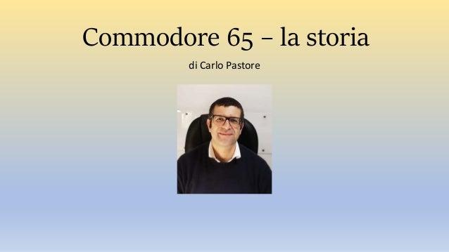 Commodore 65 – la storia di Carlo Pastore