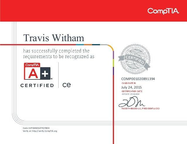Travis Witham COMP001020891394 July 24, 2015 EXP DATE: 07/24/2018 Code: E2P06NDGLPFQYBDH Verify at: http://verify.CompTIA....