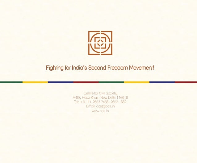 Fighting for India's Second Freedom Movement! Centre for Civil Society A-69, Hauz Khas, New Delhi 110016 Tel: +91 11 2653 ...