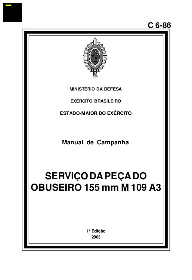 1ª Edição  2003  C 6-86  MINISTÉRIO DA DEFESA  EXÉRCITO BRASILEIRO  ESTADO-MAIOR DO EXÉRCITO  Manual de Campanha  SERVIÇO ...