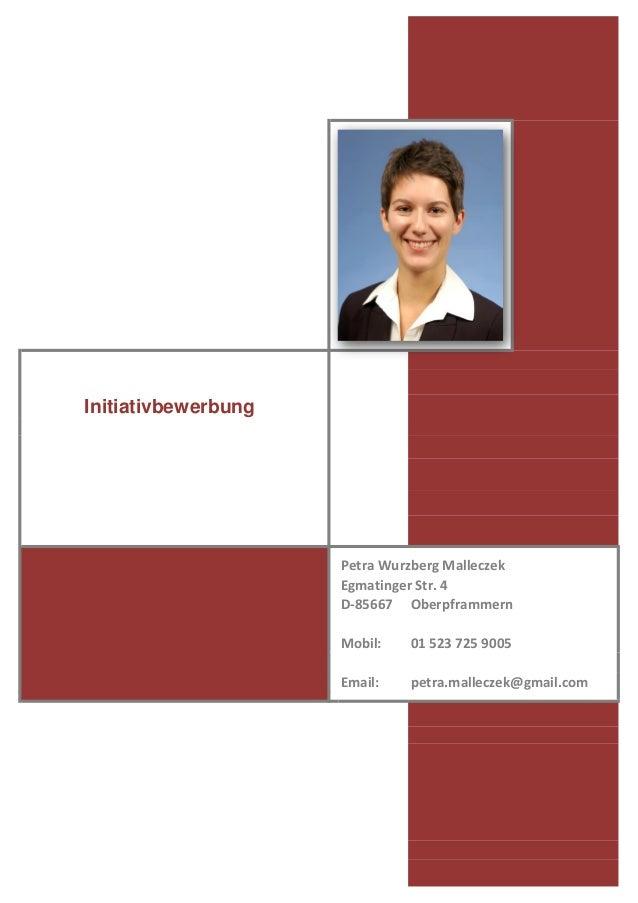 D-85667 Mobil: Email: petra.malleczek@gmail.com Initiativbewerbung Petra Wurzberg Malleczek Egmatinger Str. 4 Oberpframmer...