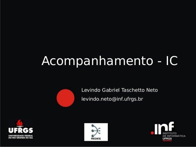 Título do capítulo Levindo Gabriel Taschetto Neto levindo.neto@inf.ufrgs.br Acompanhamento - IC