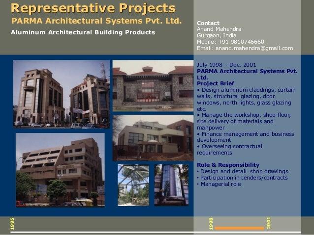 1995 1998 July 1998 – Dec. 2001 PARMA Architectural Systems Pvt. Ltd. Project Brief • Design aluminum claddings, curtain w...