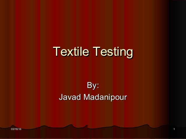 03/18/1603/18/16 11 Textile TestingTextile Testing By:By: Javad MadanipourJavad Madanipour