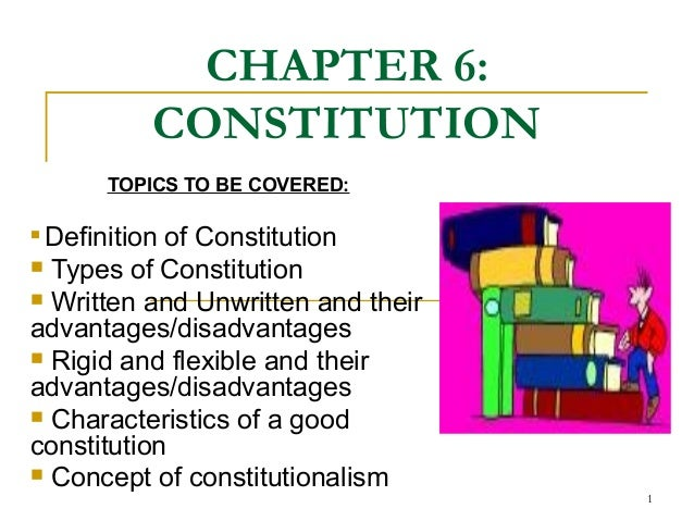 CHAPTER 6: CONSTITUTION TOPICS TO BE COVERED:  Definition of Constitution  Types of Constitution  Written and Unwritten...