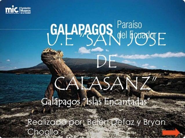 "U.E ""SAN JOSE DE CALASANZ"" Galápagos ""Islas Encantadas"" Realizado por: Belén Defaz y Bryan Chogllo."