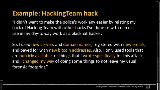 """Example: HackingTeam hack """"I didn't want to make the police's work any easier by relating my hack of Hacking Team with oth..."""