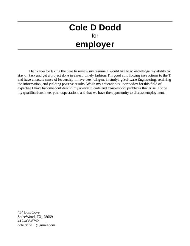 Cole D Dodd for employer Thank you for taking the time to review my resume. I would like to acknowledge my ability to stay...