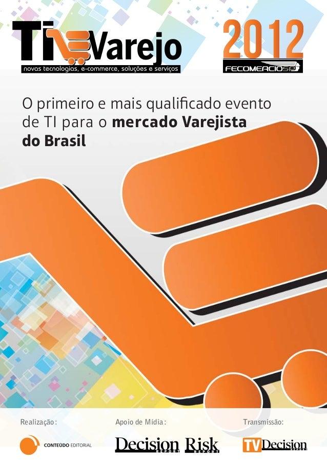 O primeiro e mais qualificado evento de TI para o mercado Varejista do Brasil Realização: Transmissão:Apoio de Mídia: