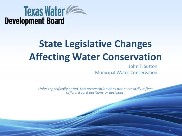 State Legislative Changes Affecting Water Conservation John T. Sutton Municipal Water Conservation Unless specifically not...