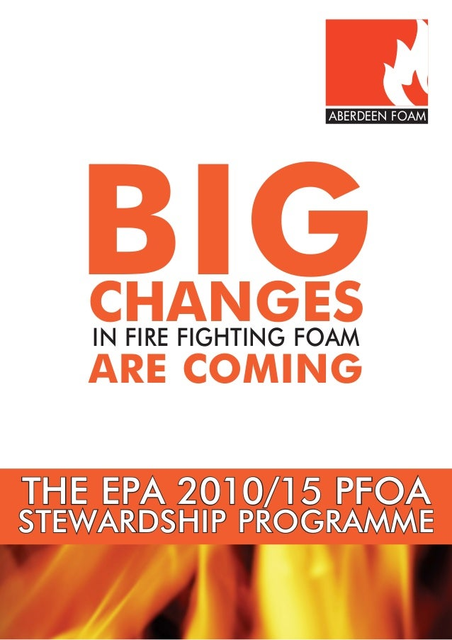 ABERDEEN FOAM  BIG CHANGES IN FIRE FIGHTING FOAM ARE COMING  THE EPA 2010/15 PFOA  STEWARDSHIP PROGRAMME