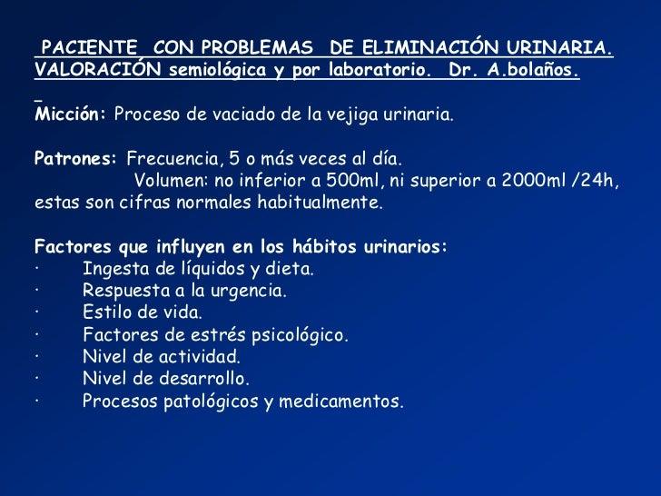 PACIENTE CON PROBLEMAS DE ELIMINACIÓN URINARIA.VALORACIÓN semiológica y por laboratorio. Dr. A.bolaños.Micción: Proceso de...