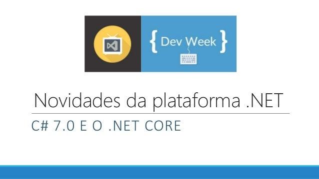 Novidades da plataforma .NET C# 7.0 E O .NET CORE